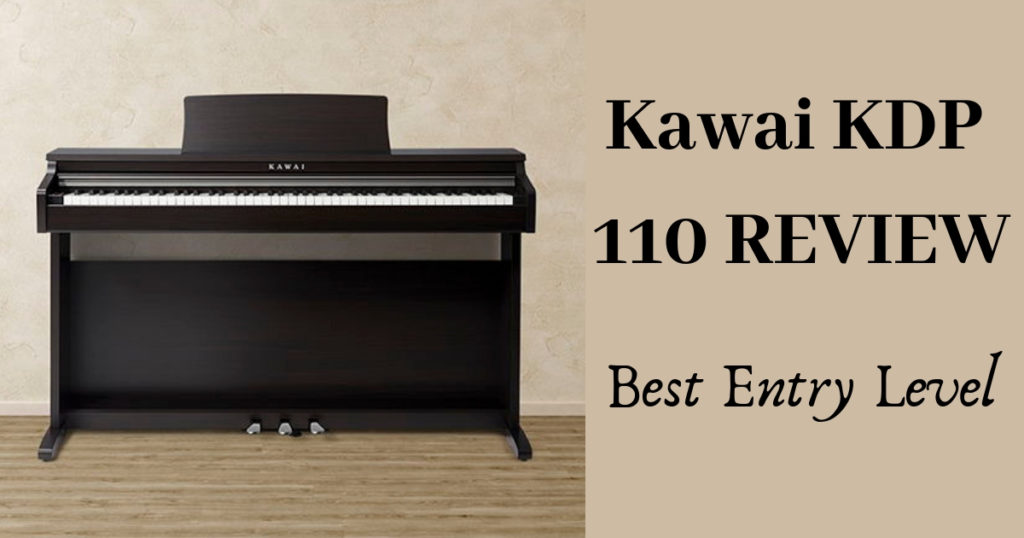 Kawai KDP 110 Review | Best Entry Level