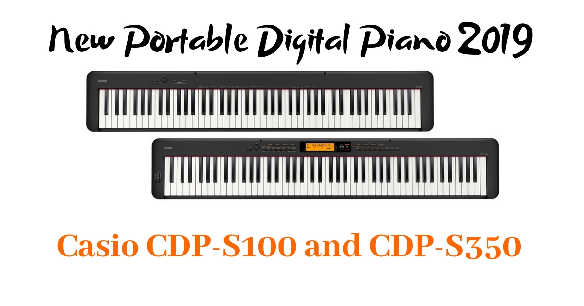 New Portable Digital Piano 2019: Casio CDP-S100 and CDP-S350