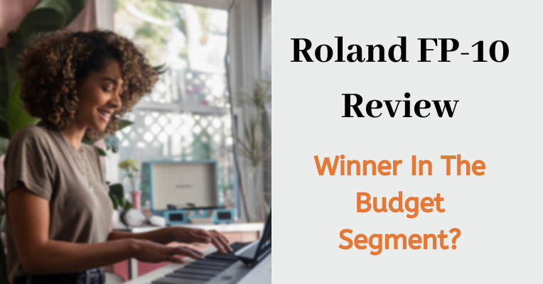 Roland Fp 10 Review Winner In The Budget Segment Digital Piano